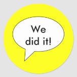 we-did-it01 classic round sticker