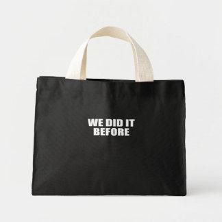 WE DID IT BEFORE BAG