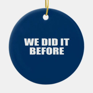 WE DID IT BEFORE Double-Sided CERAMIC ROUND CHRISTMAS ORNAMENT