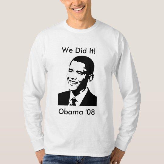 """We Did It!"" Obama Long Sleeve Shirt"