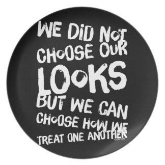 We did not choose our looks but we can choose how plate