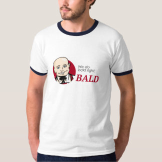 WE DO BALD RIGHT T-Shirt