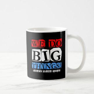 We do big things coffee mug