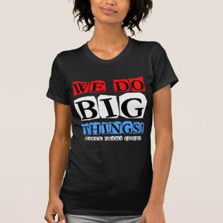 We do big things T-Shirt