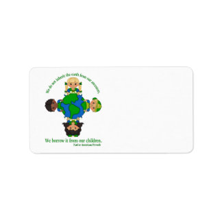 We do not inherit the earth from our ancestors address label