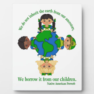 We do not inherit the earth from our ancestors plaque