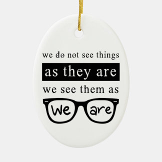 We Do Not See Things As They Are Ceramic Ornament