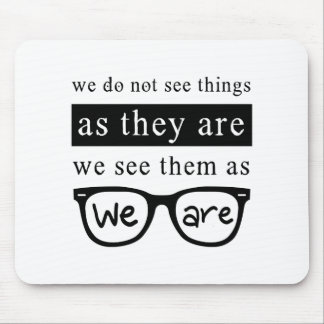 We Do Not See Things As They Are Mouse Pad