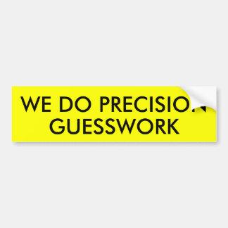 WE DO PRECISION GUESSWORK BUMPER STICKER