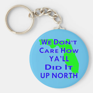 We Don't Care How Ya'll Did It Up North Basic Round Button Keychain