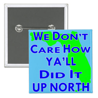 We Don't Care How Ya'll Did It Up North Pinback Button