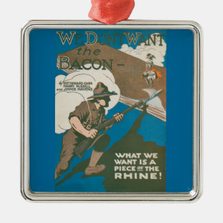 We Don't Want the Bacon Square Metal Christmas Ornament