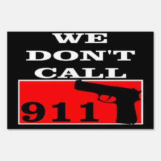 We Don't Call 911 Lawn Sign
