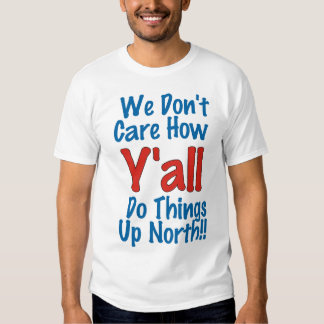 We Don't Care How Y'all Do Things Up North! T-Shirt