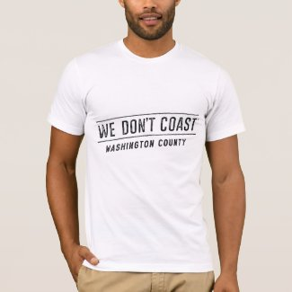 We Don't Coast | Washington County T-Shirt