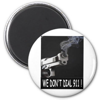 WE DON'T DIAL 911 ASSORTMENT 2 INCH ROUND MAGNET