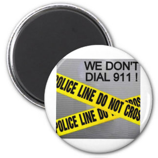 WE DON'T DIAL 911 POLICE TAPE 2 INCH ROUND MAGNET