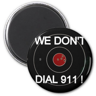 WE DON'T DIAL 911 TARGET 2 INCH ROUND MAGNET