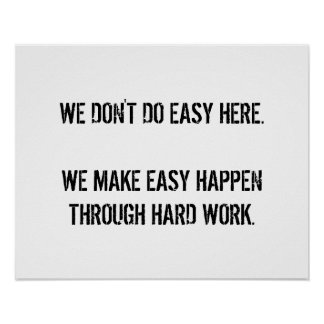 We don't do easy. poster