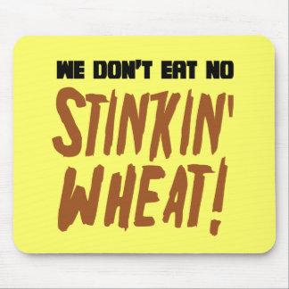 We Don't Eat No Stinkin' Wheat Celiac Gluten Free Mouse Pad
