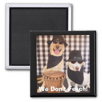 We Don't Fetch! 2 Inch Square Magnet
