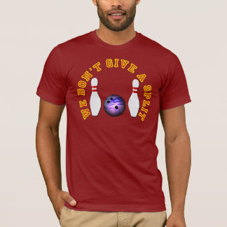 We Don't Give A Split - Bowling Team Name T-Shirt