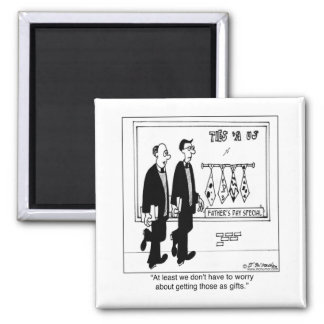 We Don't Have To Worry About Getting Ugly Ties 2 Inch Square Magnet