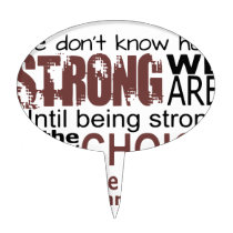 we dont know how we are strong until being strong cake topper