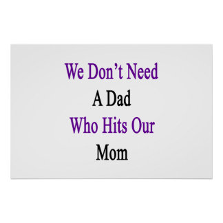 We Don't Need A Dad Who Hits Our Mom Poster