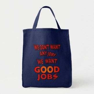 We don't need ANY job, we need GOOD JOB$ funny Tote Bag
