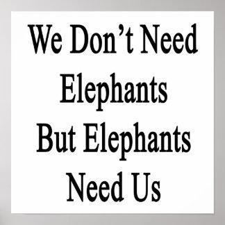 We Don't Need Elephants But Elephants Need Us Poster