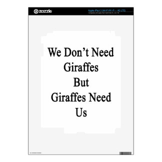 We Don't Need Giraffes But Giraffes Need Us Skins For iPad 3