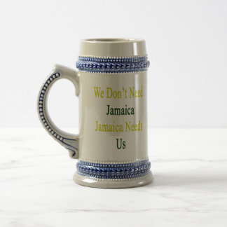 We Don't Need Jamaica Jamaica Needs Us 18 Oz Beer Stein