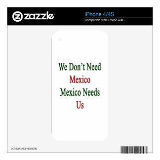 We Don't Need Mexico Mexico Needs Us. iPhone 4 Skin