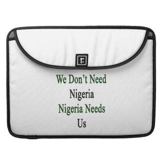 We Don't Need Nigeria Nigeria Needs Us MacBook Pro Sleeve
