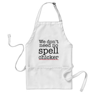 We don't need no spell chicker (checker) aprons