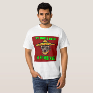 WE DON'T NEED NO STINKIN WALL T-Shirt