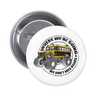 We Don't Need Roads Pinback Button