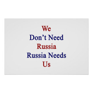 We Don't Need Russia Russia Needs Us Poster