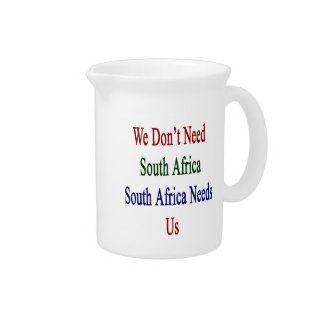 We Don't Need South Africa South Africa Needs Us Drink Pitcher