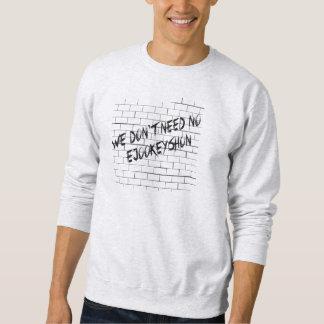 we dont need sweatshirt