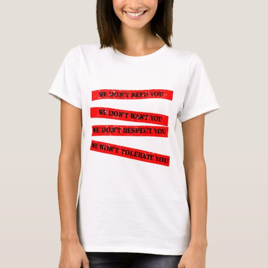 We Don't Need You T-Shirt