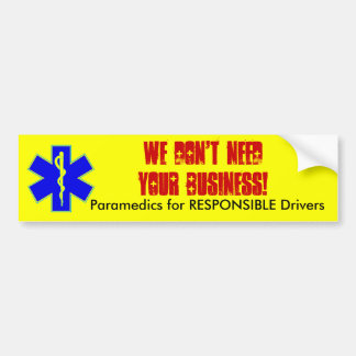 We Don't Need YOUR Business!, Paramedics ... Bumper Sticker