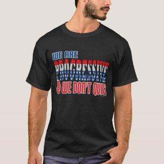 We Don't Quit Progressive Tshirt