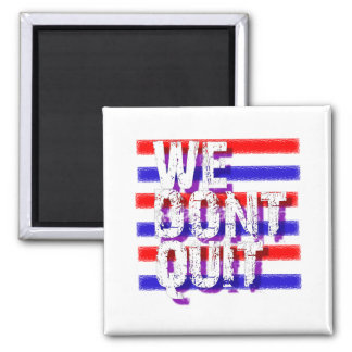 """WE DON'T QUIT"", said President Obama Magnet"
