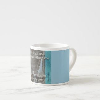 We dont see things as they are espresso cup