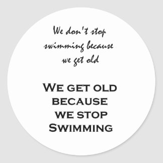 We don't stop swimming because we get old... classic round sticker