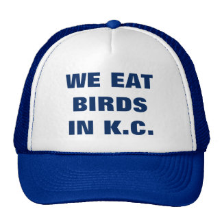 WE EAT BIRDS IN K.C. TRUCKER HAT