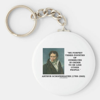 We Forfeit Three-Fourths Of Ourselves To Be Like Keychain