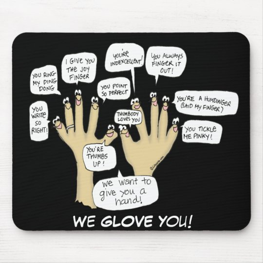 We Glove You Inspiration Cartoon Fingers Mouse Pad